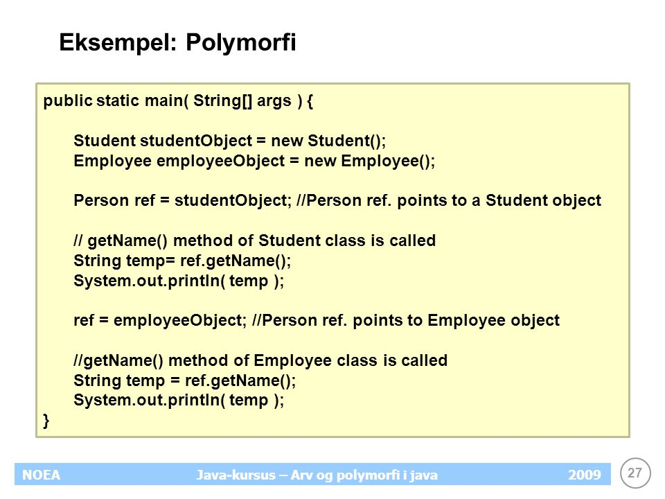 Eksempel: Polymorfi public static main( String[] args ) {